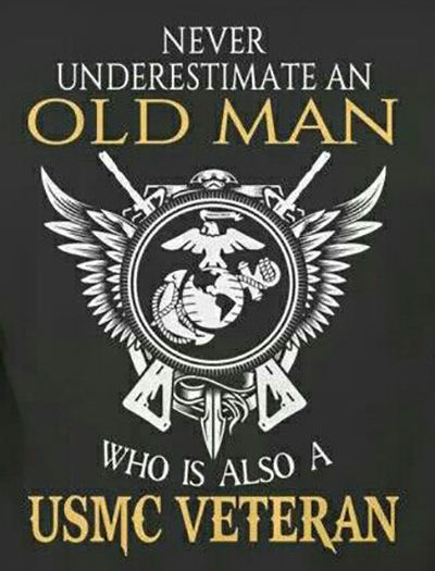 Never Underestimate and Old Man Who is Also A USMC Veteran